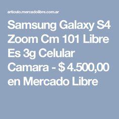 Samsung Galaxy S4 Zoom Cm 101 Libre Es 3g Celular Camara - $ 4.500,00 en Mercado Libre