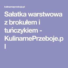 Sałatka warstwowa z brokułem i tuńczykiem - KulinarnePrzeboje.pl