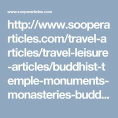 http://www.sooperarticles.com/travel-articles/travel-leisure-articles/buddhist-temple-monuments-monasteries-buddhism-india-buddhist-heritage-sites-1541689.html