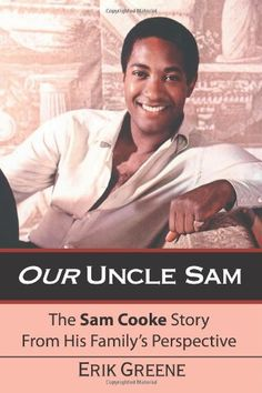 Our Uncle Sam: The Sam Cooke Story From His Family's Perspective by Erik Greene http://www.amazon.com/dp/1412064988/ref=cm_sw_r_pi_dp_9C6dub1RB2DX6