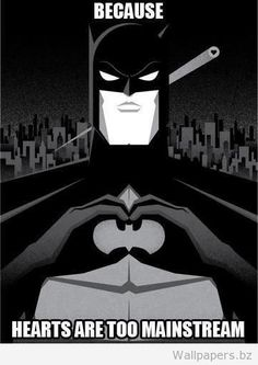 Because Hearts Are Too Mainstream For Batman! | Funny Wallpapers