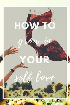 How to grow in your self love | 3 tips for loving yourself more each day | How to practice self love