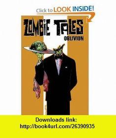 Zombie Tales Vol. 2 Oblivion (9781934506523) Joe R. Lansdale, Kim Krizan, Steve Niles, Mark Waid, Eduardo Barreto , ISBN-10: 1934506524 , ISBN-13: 978-1934506523 , , tutorials , pdf , ebook , torrent , downloads , rapidshare , filesonic , hotfile , megaupload , fileserve