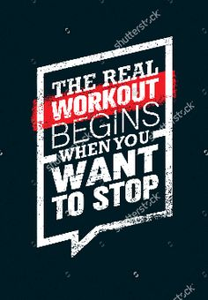 THE REAL WORKOUT BEGINS WHEN YOU WANT TO STOP