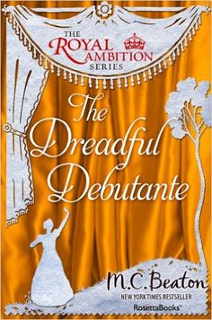 The Dreadful Debutante (The Royal Ambition, #1) by M.C.Beaton.