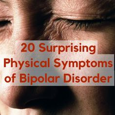 Not just mental - Physical Symptoms of Bipolar Disorder on TheMighty.com