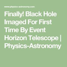 Finally! Black Hole Imaged For First Time By Event Horizon Telescope | Physics-Astronomy