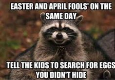 Easter & April fools on the same day...