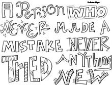 A person who never made a mistake never tried anything new. ~Albert Einstein  This site has many printable coloring=page quotes.
