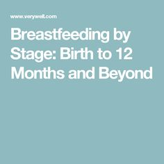 Breastfeeding by Stage: Birth to 12 Months and Beyond