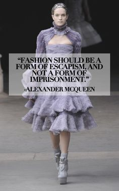 "Fashion Quotes // ""Fashion should be a form of escapism, and not a form of imprisonment."" - Alexander Mcqueen"