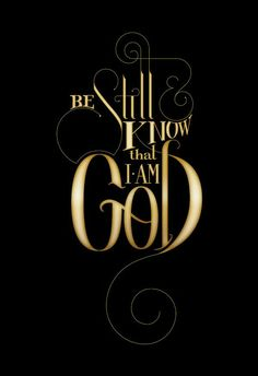BE Still & KNOW that I•AM GOD