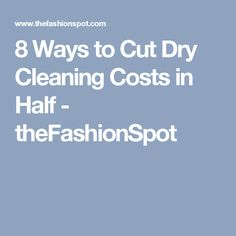 8 Ways to Cut Dry Cleaning Costs in Half - theFashionSpot