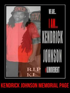 JOIN THE KENDRICK KJ JOHNSON MOVENT TODAY    https://www.facebook.com/pages/KENDRICK-JOHNSON-MEMORIAL/350217198455813?ref=hl