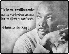 Martin Luther King (It's hurtful when a friend won't defend you against lies and injustice)