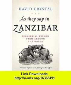 As They Say in Zanzibar Proverbial Wisdom From Around the World (9780195374506) David Crystal , ISBN-10: 0195374509  , ISBN-13: 978-0195374506 ,  , tutorials , pdf , ebook , torrent , downloads , rapidshare , filesonic , hotfile , megaupload , fileserve