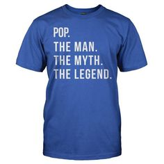 Pop. The Man. The Myth. The Legend. Show some love for the Pop in your life with this design. Click here to get your funny t-shirt & hoodie today!