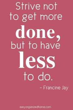 Organization Quotes - 15 Inspirational quotes about being organized Favorite Quotes, Best Quotes, Funny Quotes, Quotes To Live By, Life Quotes, Wisdom Quotes, Success Quotes, Minimalist Quotes, Minimalist Living