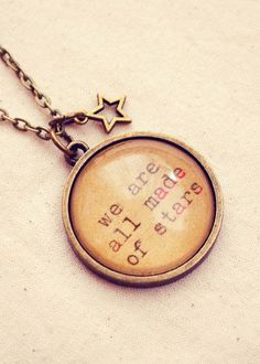 "Handmade Quote Necklace with We are all Made of Stars... Would be cuter if it said ""Stardust."""