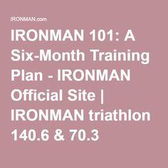 IRONMAN 101: A Six-Month Training Plan - IRONMAN Official Site | IRONMAN triathlon 140.6 & 70.3