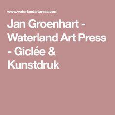 Jan Groenhart - Waterland Art Press - Giclée & Kunstdruk