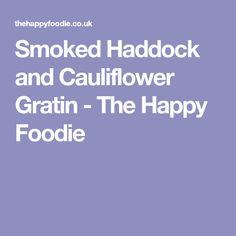 Smoked Haddock and Cauliflower Gratin - The Happy Foodie