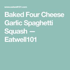 Baked Four Cheese Garlic Spaghetti Squash — Eatwell101