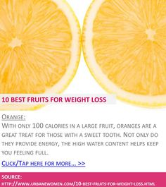 10 best fruits for weight loss - Orange - Click for more: http://www.urbanewomen.com/10-best-fruits-for-weight-loss.html