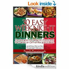 35 Easy Weeknight Dinners - The Recipes for Mexican Food and The Mexican Dinner Recipes Edition (Quick and Easy Dinner Recipes)