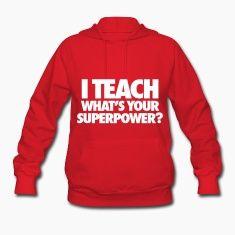 I Teach What's Your Superpower? Clothing.stayflyclothing.comTags - I Teach What's Your Superpower?, teacher, kindergarden, elementary school, t-shirt, shirt, hoodie, sweatshirt, women's, mens