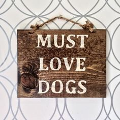Must love dogs :) Perfect pallet sign :)
