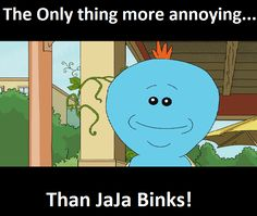 The only thing more annoying than JaJa Binks!