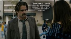 Ray Velcoro: Sometimes a good beating provokes personal growth. http://truedetectivequotes.blogspot.com/2015/06/sometimes-good-beating-provokes.html #TrueDetective