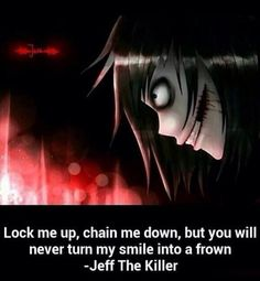 "Jeff the killer - ""Lock me up, chain me down, but you will never turn my smile into a frown"""
