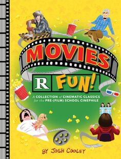 Movies R Fun!: A Collection of Cinematic Classics for the Pre-(Film) School Cinephile by Josh Cooley,http://www.amazon.com/dp/1452122334/ref=cm_sw_r_pi_dp_ZbLatb0FNNQA2J58