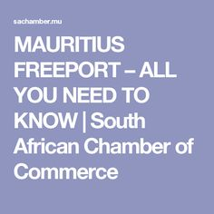 MAURITIUS FREEPORT – ALL YOU NEED TO KNOW | South African Chamber of Commerce