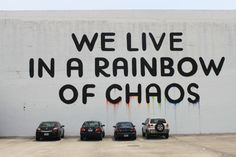 """""""We Live In A Rainbow Of Chaos"""""""