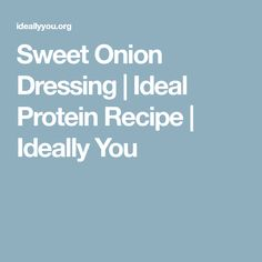 Sweet Onion Dressing | Ideal Protein Recipe | Ideally You