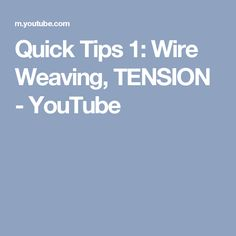 Quick Tips 1: Wire Weaving, TENSION - YouTube