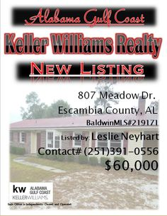 807 Meadow Dr. Escambia County...MLS# 219171...$60,000...3 Bed 2 Bath...FORECLOSURE MAY BE SUBJECT TO ALABAMA RIGHT OF REDEMPTION LAWS. EAT-IN KITCHEN HAS ALL APPLIANCES; LARGE LIVING DINING AREA ALSO; DEN WITH WOODBURNING FIREPLACE; CARPORT WITH STORAGE CLOSET; STORAGE SHED. METAL ROOF...Please Contact: Leslie Anderson Neyhart @ 251-391-0556