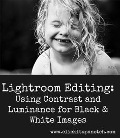 Lightroom Editing: Using Contrast and Luminance for Black & White Images by Danika Dickson via Click it Up a Notch
