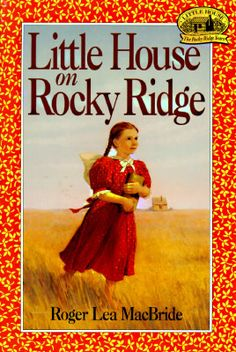 Little House on Rocky Ridge (Little House: The Rocky Ridge Years, #1)...about Laura Ingalls daughter.
