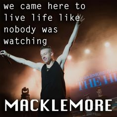 We came here to live life like nobody was watching #macklemore #inspiration