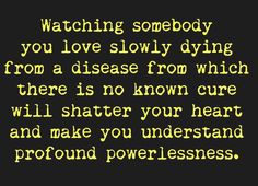 Loving an addict and being unable to save them . it's a lonely place that will indeed shatter your heart. Loss Grief Quotes, Grief Poems, Grieving Quotes, Sign Quotes, True Quotes, Great Quotes, Inspirational Quotes, Dementia Quotes, Alzheimers Quotes