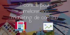 7 conseils pour améliorer son marketing de contenu