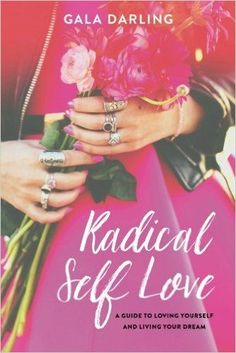 Radical Self-Love: A Guide to Loving Yourself and Living Your Dream by Gala Darling