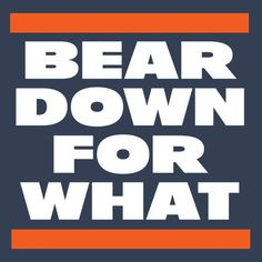 Bear Down For What