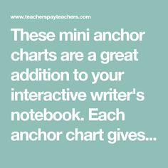These mini anchor charts are a great addition to your interactive writer's notebook. Each anchor chart gives an explanation of a grammar rule or skill. Students can glue them in their journal for quick and easy reference while they are independently writing Mini Anchor Charts Included: -Capitalization -Punctuation -Comma Rules -Quotation Marks -4 Types of Sentences -Subject Verb Agreement -Subjects & Predicates -Complex & Compound Sentences -Fragments & Run-on Sentences -Prepositional Phrases -S