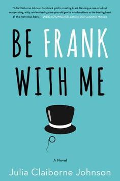 Be Frank With Me by Julia Claiborne Johnson. LibraryReads pick February 2016.