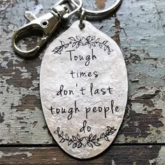 Tough times don't last, tough people do Encouragement gift, Inspiring Keychain, Recycled Art, Spoon Spoon Jewelry, Metal Jewelry, Spoon Rings, Stamped Jewelry, Jewelry Stamping, Handmade Jewelry, Jewelry Quotes, Jewelry Ideas, Tough Times Dont Last